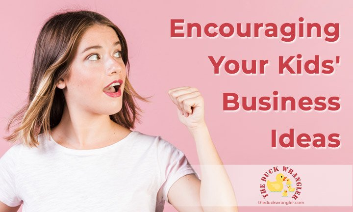 Encouraging Your Kids' Business Ideas blog title overlay