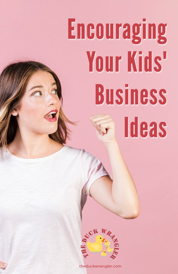 Tips and Tricks to help you with Encouraging Your Kids' Business Ideas