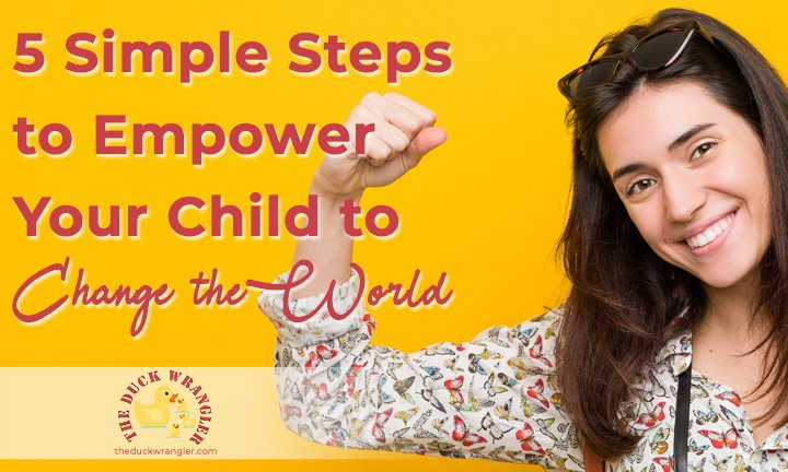 5 Simple Steps to Empower Your Child to Change the World blog title overlay